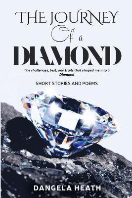 The Journey of a Diamond by Dangela Heath