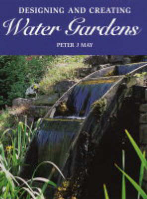 Designing and Creating Water Gardens by Peter J. May image