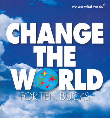 Change the World for Ten Bucks: 50 Actions to Change the World and Make You Feel Good image