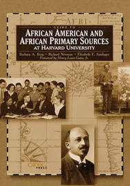 Guide to African American and African Primary Sources at Harvard University by Barbara A Burg