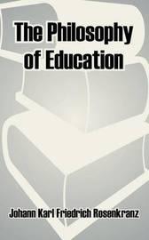 The Philosophy of Education by Johann Karl Friedrich Rosenkranz image