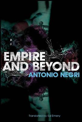 Empire and Beyond by Antonio Negri