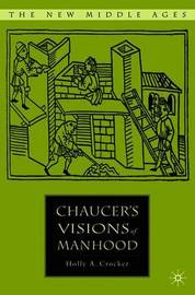 Chaucer's Visions of Manhood by Holly A. Crocker