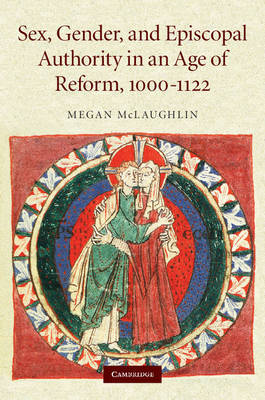 Sex, Gender, and Episcopal Authority in an Age of Reform, 1000-1122 by Megan McLaughlin image