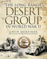 The Long Range Desert Group in World War II by Gavin Mortimer