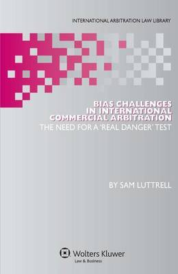 Bias Challenges in International Arbitration by Sam Luttrell