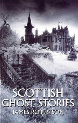 Scottish Ghost Stories by James Robertson image