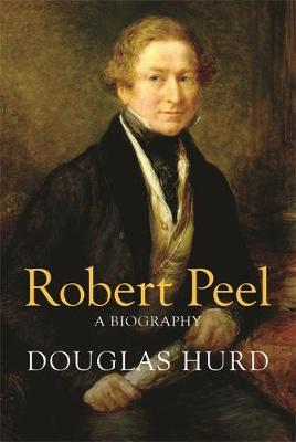 Robert Peel by Douglas Hurd