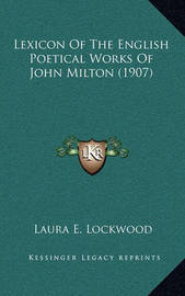 Lexicon of the English Poetical Works of John Milton (1907) by LAURA E. LOCKWOOD