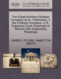 The Great Northern Railway Company et al., Petitioners, V. the Pullman Company. U.S. Supreme Court Transcript of Record with Supporting Pleadings by James J Flynn