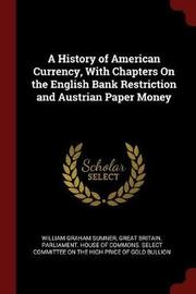 A History of American Currency, with Chapters on the English Bank Restriction and Austrian Paper Money by William Graham Sumner image