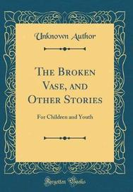 The Broken Vase, and Other Stories by Unknown Author image