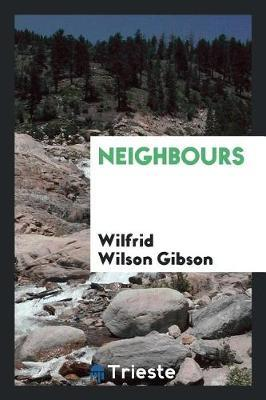Neighbours by Wilfrid Wilson Gibson