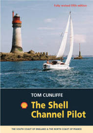 The Shell Channel Pilot: The South Coast of England and the North Coast of France by Tom Cunliffe image