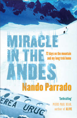 Miracle In The Andes: 72 Days on the Mountain and My Long Trek Home by Nando Parrado image