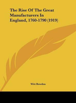 The Rise of the Great Manufacturers in England, 1760-1790 (1919) by Witt Bowden image