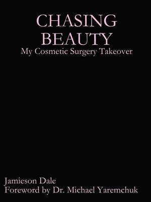 Chasing Beauty: My Cosmetic Surgery Takeover by Jamieson Dale