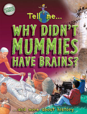 Why Don't Mummies Have Brains? by Fiona MacDonald