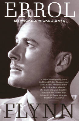 My Wicked Wicked Ways by Errol Flynn