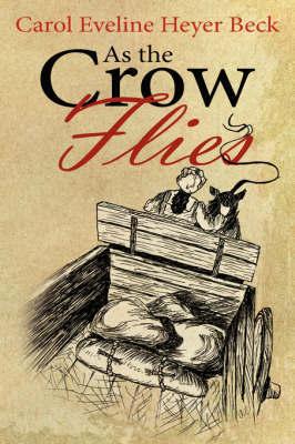 As the Crow Flies by Carol Eveline Heyer Beck