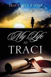 My Life As Traci by Traci Inez Rapier