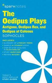 The Oedipus Plays: Antigone, Oedipus Rex, Oedipus at Colonus SparkNotes Literature Guide by Sparknotes