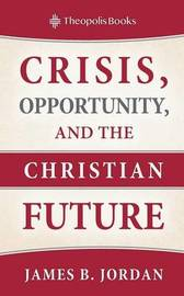 Crisis, Opportunity, and the Christian Future by James B Jordan image