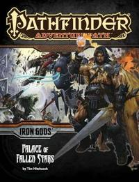 Pathfinder Adventure Path: Iron Gods Part 5 - Palace of Fallen Stars by Tim Hitchcock