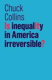 Is Inequality in America Irreversible? by Chuck Collins