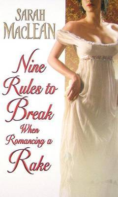 Nine Rules to Break When Romancing a Rake by Sarah MacLean image