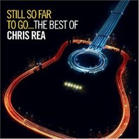 Still So Far To Go: The Best Of Chris Rea by Chris Rea