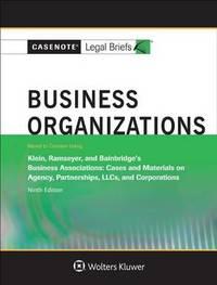 Business Organizations, Keyed to Klein, Ramseyer, and Bainbridge by Casenote Legal Briefs