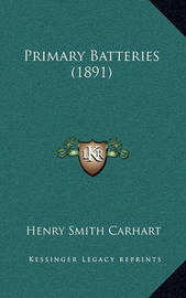 Primary Batteries (1891) by Henry Smith Carhart
