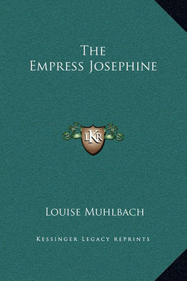 The Empress Josephine by Louise Muhlbach
