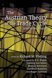 The Austrian Theory of the Trade Cycle and Other Essays by Ludwig Von Mises