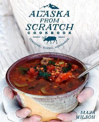 The Alaska from Scratch Cookbook by Maya Wilson image