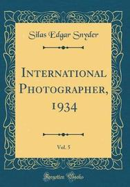 International Photographer, 1934, Vol. 5 (Classic Reprint) by Silas Edgar Snyder image