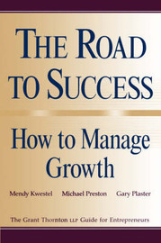 The Road to Success: How to Manage Growth by Mendy Kwestel