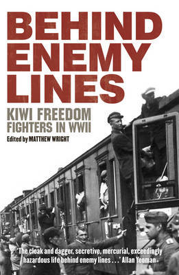 Behind Enemy Lines: Kiwi Freedom Fighters in WWII by Matthew Wright