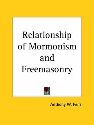 Relationship of Mormonism by Anthony W. Ivins