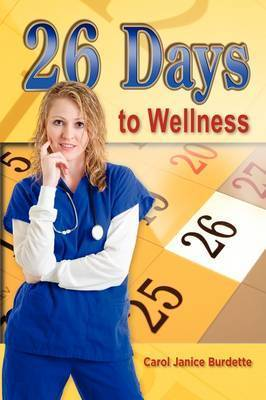 26 Days to Wellness by Carol Janice Burdette