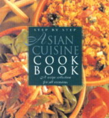 The Step-by-step Asian Cuisine Cookbook