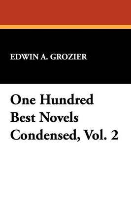 One Hundred Best Novels Condensed, Vol. 2 by Edwin A Grozier