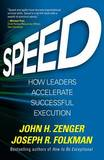 Speed: How Leaders Accelerate Successful Execution by John H Zenger