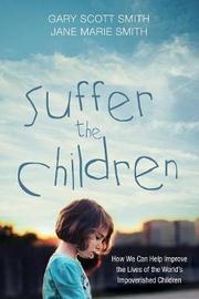 Suffer the Children by Gary Scott Smith