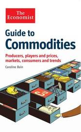 The Economist Guide to Commodities by Caroline Bain