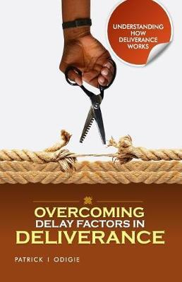 Overcoming Delay Factors in Deliverance by Dr Patrick Ighodalo Odigie image