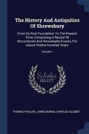 The History and Antiquities of Shrewsbury by Thomas Phillips