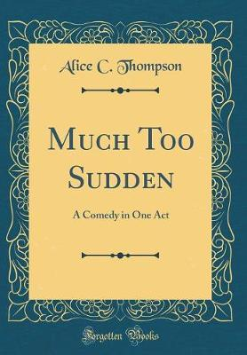 Much Too Sudden by Alice C Thompson
