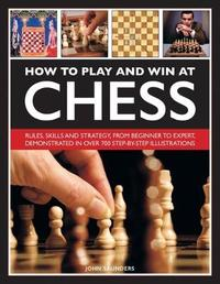 How to Play and Win at Chess by John Saunders